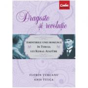 Dragoste si revolutie. Amintirile unei romance in Turcia lui Kemal Ataturk - Florin Turcanu