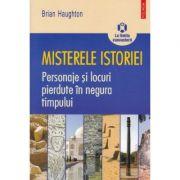 Misterele istoriei - Personaje si locuri pierdute in negura timpului (Brian Haughton)