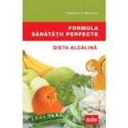 Formula sanatatii perfecte - Dieta alcalina (Theodore Barody)