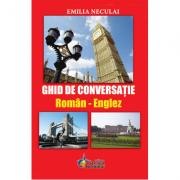 Ghid de conversatie Roman - Englez (Emilia Neculai)