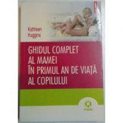 Ghidul complet al mamei in primul an de viata al copilului (Kathleen Huggins)