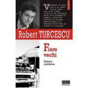 Fiare vechi - Dileme cotidiene (Robert Turcescu)