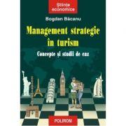 Management strategic in turism - Concepte si studii de caz (Bogdan Bacanu)