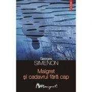 Maigret si cadavrul fara cap (Georges Simenon)
