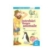 Intrebari despre animale - Colectia Primele mele lecturi nivelul 1 - 6-7 ani (Consuelo Delgado)