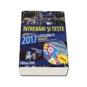 Intrebari si teste 2017, categoria B - Bonus! Harta indicatoarelor rutiere + CD Interactiv (Dan Teodorescu)