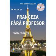 Franceza fara profesor - curs practic + CD (Ana Maria Cazacu )