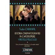 Istoria cinematografiei in capodopere - Varstele peliculei - Volumul 4 (Tudor Caranfil)