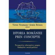 Istoria Romaniei prin concepte - Perspective alternative asupra limbajelor social-politice (Victor Neumann)