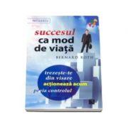 Succesul ca mod de viata - Trezeste-te din visare, actioneaza acum, preia controlul!