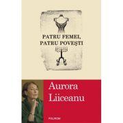 Patru femei, patru povesti (Aurora Liiceanu)