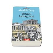 Batrani indragostiti (Alasdair Gray)