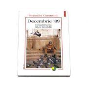 Decembrie '89 - Deconstructia unei revolutii (Ruxandra Cesereanu)