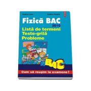 Fizica BAC 2010 - Lista de termeni. Teste-grila. Probleme. 2010 (Rodica Luca)