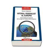 Viitorul federalist al Europei - Comunitatea Europeana de la origini pana la Tratatul de la Lisabona (Dusan Sidjanski)