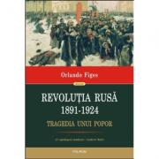 Revolutia Rusa (1891-1924). Tragedia unui popor - Orlando Figes