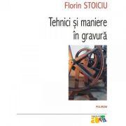 Tehnici si maniere in gravura (Florin Stoiciu)