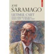 Ultimul caiet - Texte scrise pentru blog - martie 2009 – noiembrie 2009 (Jose Saramago)
