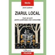 Ziarul local - Cum sa scrii pentru publicatia unei comunitat (Jock Lauterer)