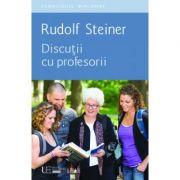 Discutii cu profesorii RUDOLF STEINER - UNIVERS ENCICLOPEDIC