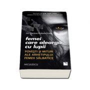 Femei care alearga cu lupii - Povesti si mituri ale arhetipului femeii salbatice - Clarissa Pinkola Estes