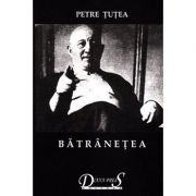 Batranetea. Scrieri filosofice vol. II - Petre Tutea - Diana Press