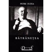 Batranetea. Scrieri filosofice vol. II - Petre Tutea - Diana Press