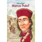 Cine a fost Marco Polo? - Joan Holub, ilustratii de John O'Brien