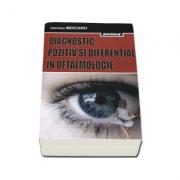 Diagnostic pozitiv si diferential in oftalmologie - Editia a II-a, revizuita si adaugita - Carmen Mocanu