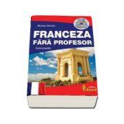 Franceza fara profesor - Curs practic + CD cu pronuntia sunetelor si dialogurilor tematice