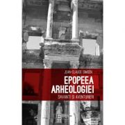 Epopeea arheologiei. Savanti si aventurieri - JEAN-CLAUDE SIMEON