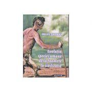 Evolutia speciei umane de la foamete la civilizatie - Amalia Diaconeasa