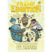 Frank Einstein si Electro-degetul - Jon Scieszka, Ilustratii de Brian Biggs