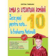 Limba si Literatura romana. Zece pasi pentru nota... 10 la EVALUAREA NATIONALA