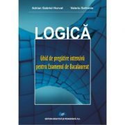 Logica – Ghid de pregatire intensiva pentru Examenul de Bacalaureat 2017 ( Adrian Gabriel Horvat ) - Ed. Didactica si Pedagogica