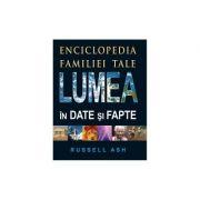 Lumea in date si fapte. Enciclopedia familiei tale. Editia a 2-a revizuită si completata