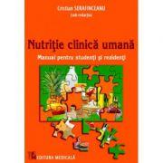 Nutritie clinica umana - Manual pentru studenti si rezidenti, Cristian Serafinceanu