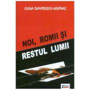 Noi, romii si restul lumii - Elena Dumitrescu-Nentwig