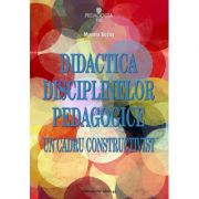 Didactica disciplinelor pedagogice. Un cadru constructivist - Musata Dacia Bocos