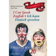 I can speak english / Ich kann deutsch sprechen - engleza si germana in 20 de lectii