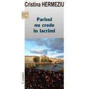 Parisul nu crede in lacrimi - Cristina Hermeziu