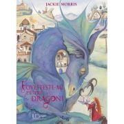 Povesteste-mi despre dragoni JACKIE MORRIS - UNIVERS ENCICLOPEDIC
