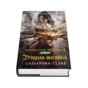 Printesa mecanica. Dispozitive infernale, cartea III - Cassandra Clare