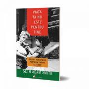 Viata ta nu este pentru tine - Seth Adam Smith