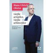Vietile artistilor, vietile arhitectilor - Ulrich Obrist