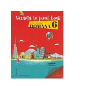 Vacanta in jurul lumii - Limba si literatura romana pentru clasa a VI-a