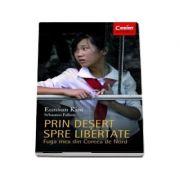 Prin desert spre libertate - Fuga mea din Coreea de Nord, Eunsun Kim
