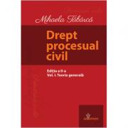 Drept procesual civil. Vol. I. Teoria generala. Editia a II-a
