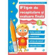 Fise de recapitulare si evaluare finala clasa a III-a ( Limba romana. Matematica. Stiinte ale naturii. Educatie civica )