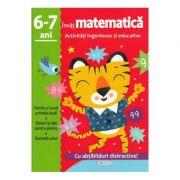 Invat matematica. Activitati ingenioase si educative pentru 6-7 ani